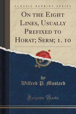 On the Eight Lines, Usually Prefixed to Horat; Serm; 1. 10 (Classic Reprint)