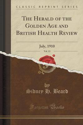 The Herald of the Golden Age and British Health Review, Vol. 13: July, 1910 (Classic Reprint)