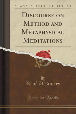 Discourse on Method and Metaphysical Meditations (Classic Reprint)