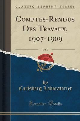 Comptes-Rendus Des Travaux, 1907-1909, Vol. 7 (Classic Reprint)