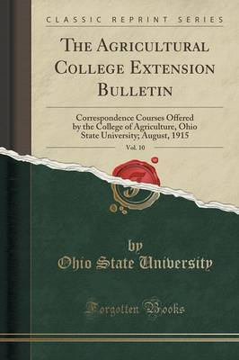 The Agricultural College Extension Bulletin, Vol. 10: Correspondence Courses Offered by the College of Agriculture, Ohio State University; August, 1915 (Classic Reprint)