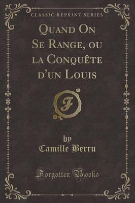 Quand on Se Range, Ou La Conquete d'Un Louis (Classic Reprint)