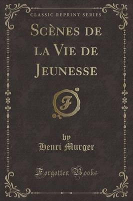Scenes de la Vie de Jeunesse (Classic Reprint)