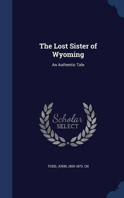 The Lost Sister of Wyoming: An Authentic Tale