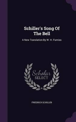 Schiller's Song of the Bell: A New Translation by W. H. Furniss