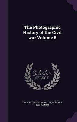 The Photographic History of the Civil War Volume 5