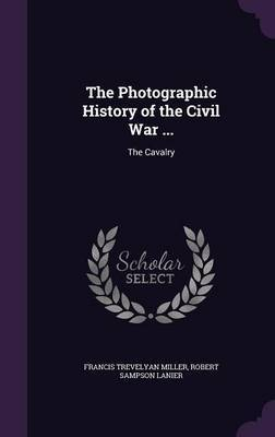 The Photographic History of the Civil War ...: The Cavalry