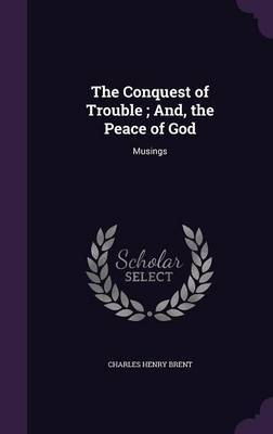 The Conquest of Trouble; And, the Peace of God: Musings