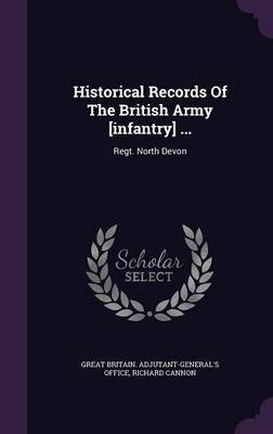 Historical Records of the British Army [Infantry] ...: Regt. North Devon