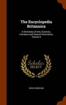 The Encyclopedia Britannica: A Dictionary of Arts, Sciences, Literature and General Information, Volume 5