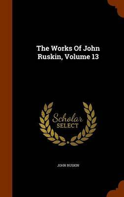 The Works of John Ruskin, Volume 13