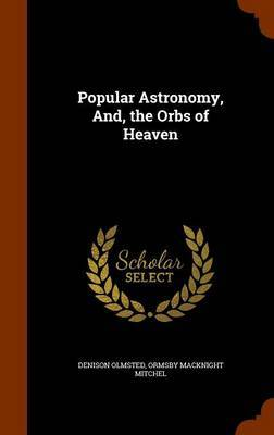 Popular Astronomy, And, the Orbs of Heaven