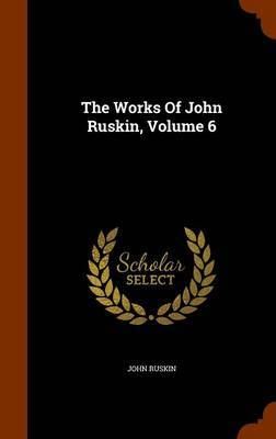 The Works of John Ruskin, Volume 6