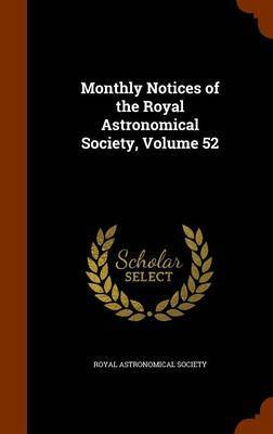 Monthly Notices of the Royal Astronomical Society, Volume 52