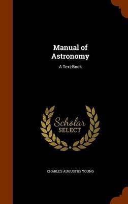 Manual of Astronomy: A Text-Book