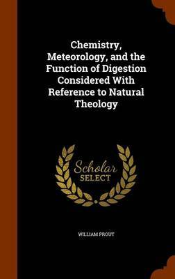 Chemistry, Meteorology, and the Function of Digestion Considered with Reference to Natural Theology