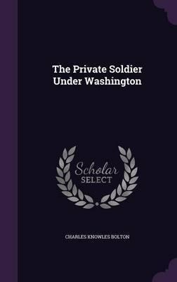 The Private Soldier Under Washington