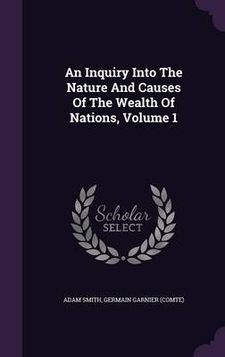 An Inquiry Into the Nature and Causes of the Wealth of Nations, Volume 1