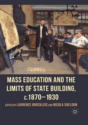 Mass Education and the Limits of State Building, C.1870-1930: 2012