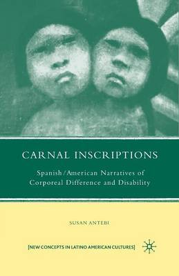 Carnal Inscriptions: Spanish American Narratives of Corporeal Difference and Disability: 2009