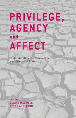 Privilege, Agency and Affect: Understanding the Production and Effects of Action: 2013