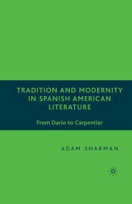Tradition and Modernity in Spanish-American Literature: From Dario to Carpentier