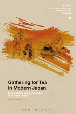 Gathering for Tea in Modern Japan: Class, Culture and Consumption in the Meiji Period