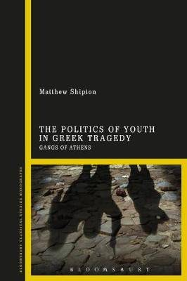 The Politics of Youth in Greek Tragedy: Gangs of Athens