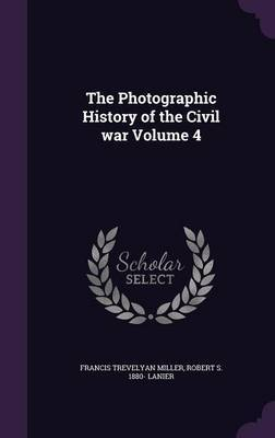 The Photographic History of the Civil War Volume 4