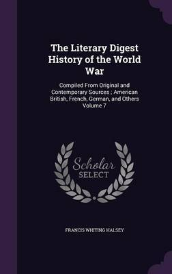 The Literary Digest History of the World War: Compiled from Original and Contemporary Sources; American British, French, German, and Others Volume 7