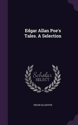 Edgar Allan Poe's Tales. a Selection