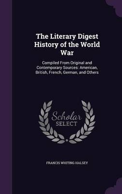 The Literary Digest History of the World War: Compiled from Original and Contemporary Sources: American, British, French, German, and Others