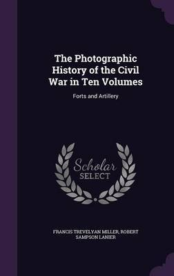 The Photographic History of the Civil War in Ten Volumes: Forts and Artillery