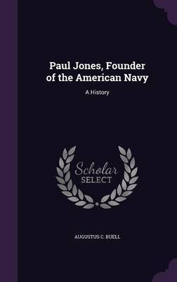 Paul Jones, Founder of the American Navy: A History