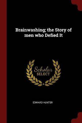 Brainwashing; The Story of Men Who Defied It