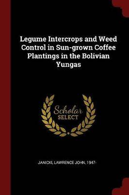 Legume Intercrops and Weed Control in Sun-Grown Coffee Plantings in the Bolivian Yungas