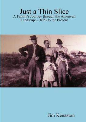 Just a Thin Slice: A Family's Journey Through the American Landscape - 1623 to the Present