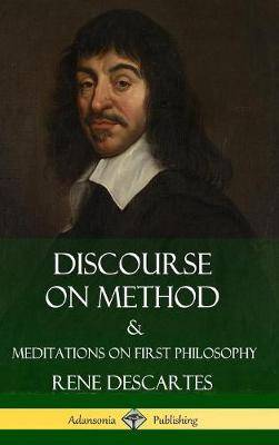 Discourse on Method and Meditations on First Philosophy (Hardcover)