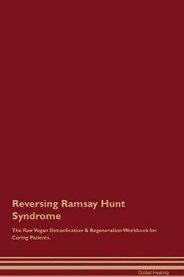 Reversing Ramsay Hunt Syndrome The Raw Vegan Detoxification & Regeneration Workbook for Curing Patients