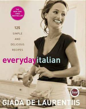 Everyday Italian: 125 Simple and Deli