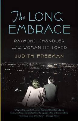 The Long Embrace: Raymond Chandler and the Woman He Loved