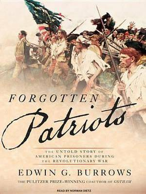 Forgotten Patriots: The Untold Story of American Prisoners During the Revolutionary War