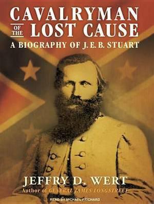 Cavalryman of the Lost Cause: A Biography of J. E. B. Stuart