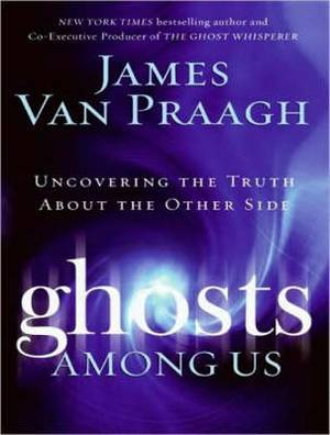 Ghosts Among Us: Uncovering the Truth About the Other Side