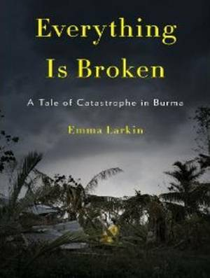 Everything is Broken: A Tale of Catastrophe in Burma