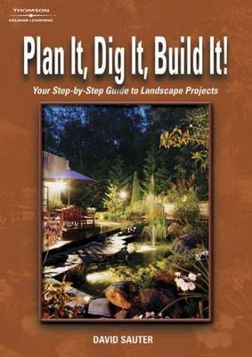 Plan It, Dig It, Build It: Your Step-by-Step Guide to Landscape Projects