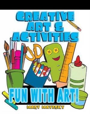 Creative Art and Activities: Fun with Art!