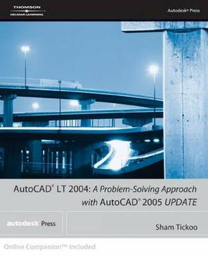 AutoCAD LT 2004: A Problem Solving Approach with AutoCAD 2005 Update