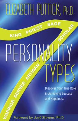 Seven Personality Types: Discover Your True Role In Achieving Success And Happiness