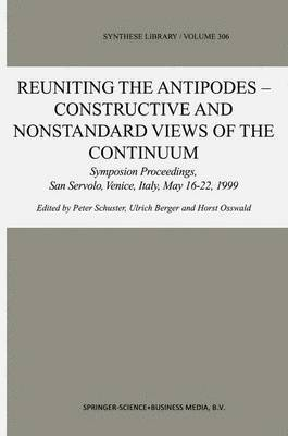 Reuniting the Antipodes - Constructive and Nonstandard Views of the Continuum: Symposium Proceedings, San Servolo, Venice, Italy, May 16-22, 1999